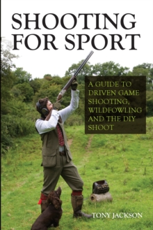 Shooting for Sport : A Guide to Driven Game Shooting, Wildfowling and the DIY Shoot, Paperback Book