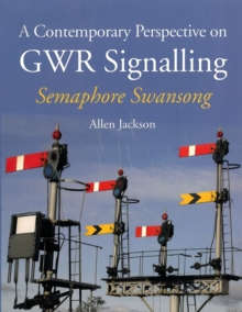 A Contemporary Perspective on GWR Signalling : Semaphore Swansong, Paperback Book