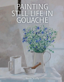 Painting Still Life in Gouache, Paperback Book