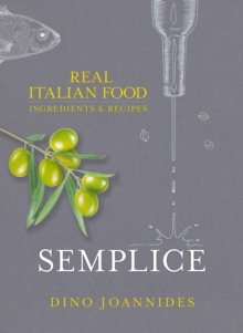 Semplice : Real Italian Food: Ingredients and Recipes, Hardback Book