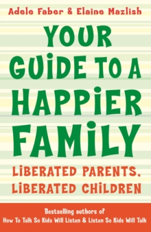 Your Guide to A Happier Family : Liberated Parents, Liberated Children, Paperback Book