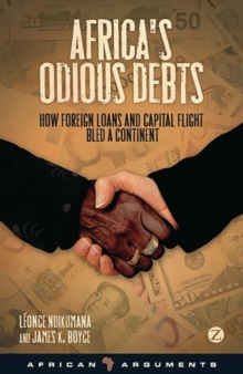 Africa's Odious Debts : How Foreign Loans and Capital Flight Bled a Continent, Paperback Book