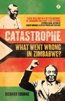 Catastrophe : What Went Wrong in Zimbabwe?, Paperback Book