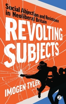 Revolting Subjects : Social Abjection and Resistance in Neoliberal Britain, Paperback Book
