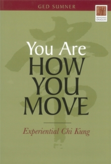You Are How You Move : Experiential Chi Kung, Paperback Book