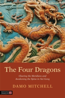 The Four Dragons : Clearing the Meridians and Awakening the Spine in Nei Gong, Paperback Book