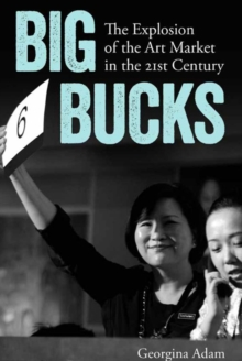Big Bucks : The Explosion of the Art Market in the 21st Century, Paperback Book