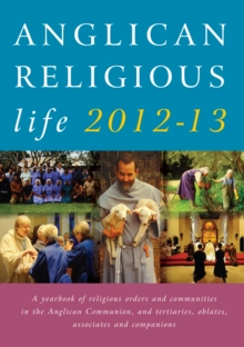Anglican Religious Life 2012-13 : A Yearbook of Religious Orders and Communities in the Anglican Communion, and Tertiaries, Oblates, Associates and Companions, Paperback Book