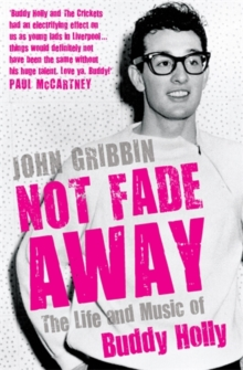 Not Fade Away : The Life and Music of Buddy Holly, Hardback Book