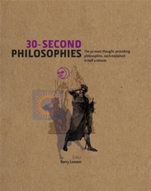 30-Second Philosophies : The 50 Most Thought-provoking Philosophies, Each Explained in Half a Minute, Hardback Book