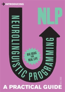 Introducing Neurolinguistic Programming (NLP) : A Practical Guide, Paperback Book