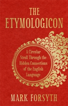 The Etymologicon : A Circular Stroll through the Hidden Connections of the English Language, Hardback Book