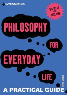 Introducing Philosophy for Everyday Life : a Practical Guide, Paperback Book