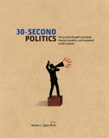 30-Second Politics : The 50 Most Thought-provoking Theories in Politics, Hardback Book