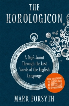 The Horologicon : A Day's Jaunt Through the Lost Words of the English Language, Hardback Book