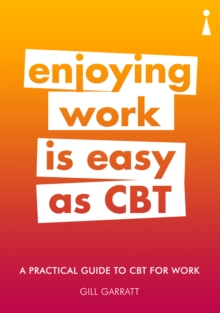 Introducing Cognitive Behavioural Therapy (CBT) for Work : A Practical Guide, Paperback Book