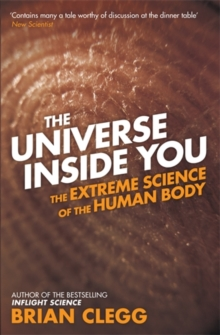 The Universe Inside You : The Extreme Science of the Human Body from Quantum Theory to the Mysteries of the Brain, Paperback Book