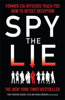 Spy the Lie : Former CIA Officers Teach You How to Detect Deception, Paperback Book