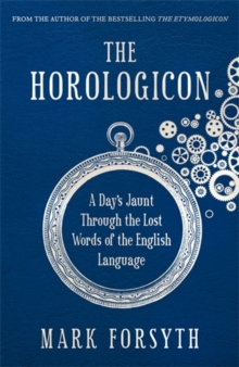 The Horologicon : A Day's Jaunt Through the Lost Words of the English Language, Paperback Book