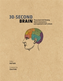 30-Second Brain : The 50 Most Mind-blowing Ideas in Neuroscience, Each Explained in Half a Minute, Hardback Book