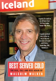 Best Served Cold : The Rise, Fall and Rise Again of Malcolm Walker - CEO of Iceland Foods, Paperback Book
