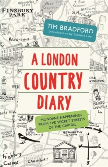 A London Country Diary : Mundane Happenings from the Secret Streets of the Capital, Paperback Book
