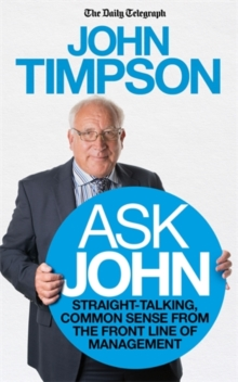 Ask John : Straight-Talking, Common Sense from the Front Line of Management, Paperback Book