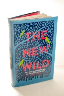 The New Wild : Why Invasive Species Will be Nature's Salvation, Hardback Book