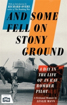 And Some Fell on Stony Ground : A Day in the Life of an RAF Bomber Pilot, Paperback Book