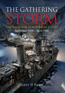 The Gathering Storm : The Naval War in Northern Europe September 1939  -  April 1940, Hardback Book