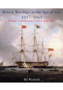 British Warships in the Age of Sail 1817-1863 : Design, Construction, Careers & Fates, Hardback Book