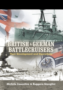 British and German Battlecruisers : Their Development and Operations, Hardback Book