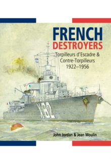French Destroyers : Torpilleurs D'escadre and Contre-Torpilleurs,1922-1956, Hardback Book
