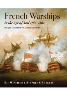 French Warships in the Age of Sail 1786 - 1861 : Design, Construction, Careers and Fates, Hardback Book