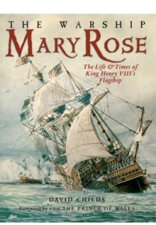 The Warship Mary Rose : The Life & Times of King Henry VIII's Flagship, Paperback Book