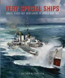Very Special Ships : Abdiel Class Fast Minelayers of World War Two, Hardback Book