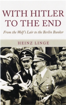 With Hitler to the End : The Memoir of Hitler's Valet, Hardback Book