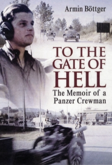 To the Gate of Hell : The Memoir of a Panzer Crewman, Hardback Book