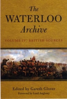The Waterloo Archive : The British Sources v. IV, Hardback Book
