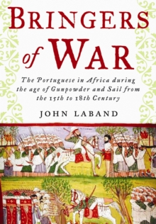 Bringers of War : The Portuguese in Africa During the Age of Gunpowder & Sail from the 15th to 18th Century, Hardback Book