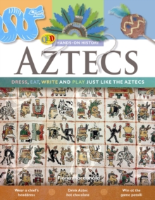 The Hands on History: Aztecs : Dress, Eat, Write and Play Just Like the Aztecs, Paperback Book