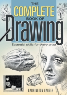 The Complete Book of Drawing : Essential Skills for Every Artist, Paperback Book