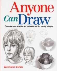 Anyone Can Draw : Create Sensational Artworks in Easy Steps, Paperback Book