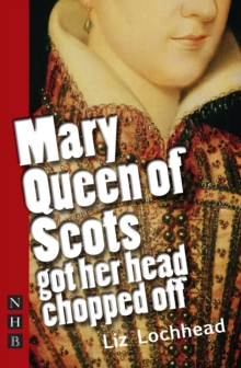 Mary Queen of Scots Got Her Head Chopped Off, Paperback Book