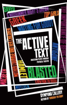 Active Text : Unlocking Plays Through Physical Theatre, Paperback Book
