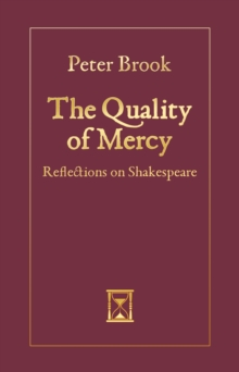 The Quality of Mercy : Reflections on Shakespeare, Hardback Book