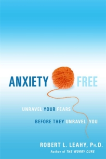 Anxiety Free : Unravel Your Fears Before They Unravel You, Paperback Book