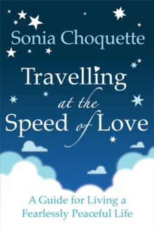 Travelling at the Speed of Love : A Guide for Living a Fearlessly Peaceful Life, Paperback Book