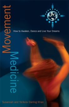 Movement Medicine : How to Awaken, Dance and Live Your Dreams, Paperback Book