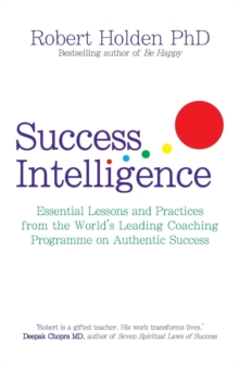 Success Intelligence : Essential Lessons and Practices from the World's leading Coaching Programme on Authentic Success, Paperback Book